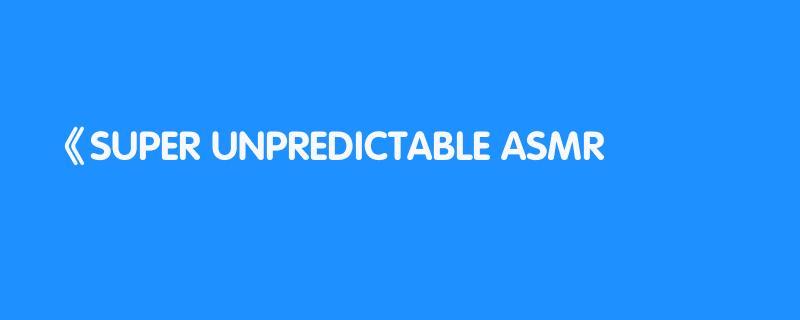 SUPER UNPREDICTABLE ASMR 🥶🥶🥶