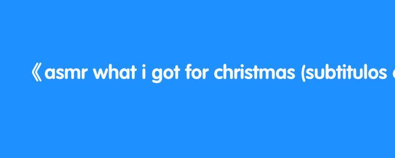 asmr what i got for christmas (subtitulos español)